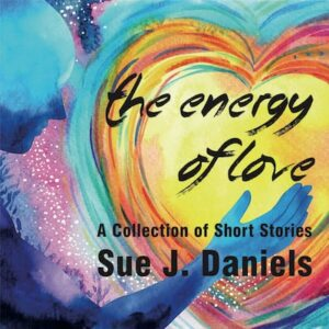 The Energy of Love by Sue J. Daniels