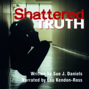 Shattered Truth by Sue J. Daniels