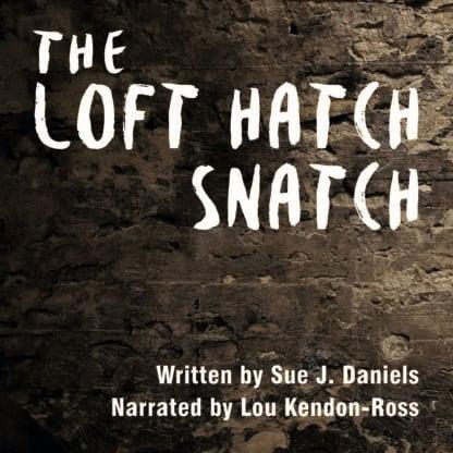 The Loft Hatch Snatch by Sue J. Daniels