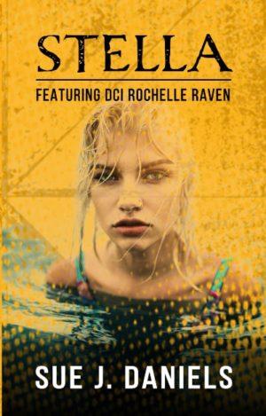 Stella featuring DCI Rochelle Raven by Sue J. Daniels